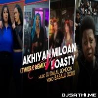 Akhiyaan Milaoon Kabhi x Boasty (Twerk Remix) - Dj Dalal London Poster