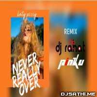 Never Really Over (Katy Perry) DJ Rahat, DJ Pinku Remix Poster