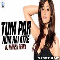 Tum Par Hum Hai Atke (Remix) DJ Manish Poster