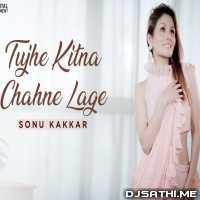 Tujhe Kitna Chahne Lage - Sonu Kakkar Poster