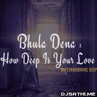 Bhula Dena x How Deep Is Your Love Aftermorning Mashup Poster