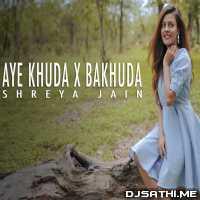 Aye khuda x Bakhuda (Female Cover) Shreya Jain Poster